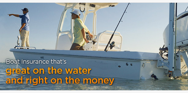 Boat insurance that's great on the water and right on the money